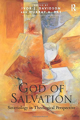 9781409421672: God of Salvation: Soteriology in Theological Perspective
