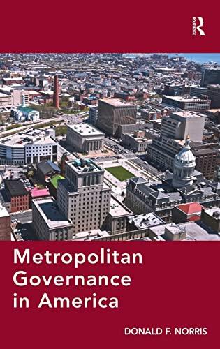 Metropolitan Governance in America: Phares, Professor, Dr. Donald; Norris, Donald F.