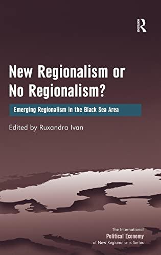 9781409422136: New Regionalism or No Regionalism?: Emerging Regionalism in the Black Sea Area (The International Political Economy of New Regionalisms Series)