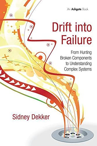 9781409422211: Drift into Failure: From Hunting Broken Components to Understanding Complex Systems