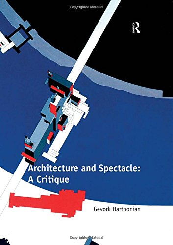 9781409422938: Architecture and Spectacle: A Critique