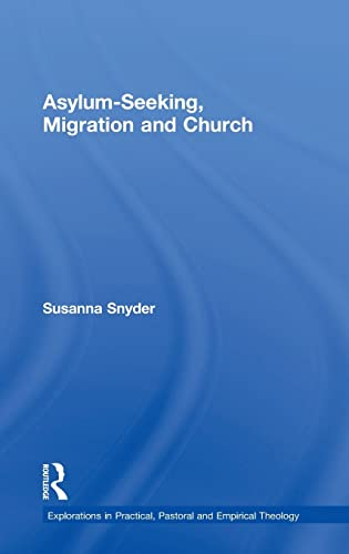 9781409422990: Asylum-Seeking, Migration and Church (Explorations in Practical, Pastoral and Empirical Theology)