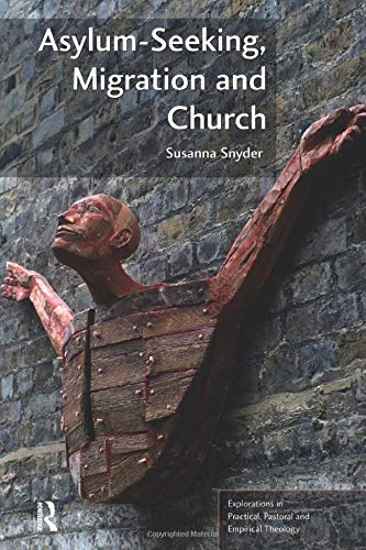 Asylum-seeking, Migration and Church (Explorations in Practical, Pastoral and Empirical Theology): ...