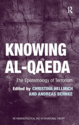 Knowing al-Qaeda: The Epistemology of Terrorism (Rethinking Political and International Theory): ...