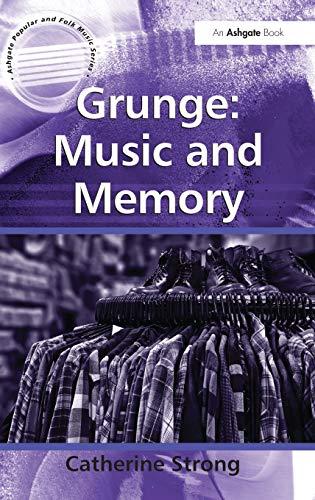 9781409423768: Grunge: Music and Memory (Ashgate Popular and Folk Music Series)