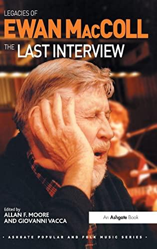 9781409424307: Legacies of Ewan MacColl: The Last Interview (Ashgate Popular and Folk Music Series)