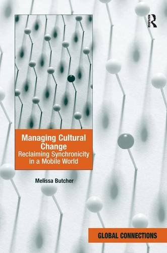 Managing Cultural Change: Reclaiming Synchronicity in a Mobile World (Global Connections): Butcher,...