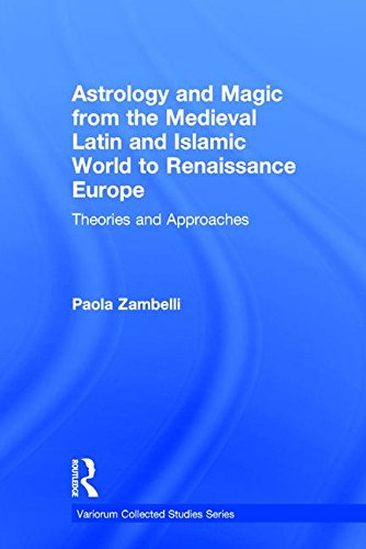 9781409425144: Astrology and Magic from the Medieval Latin and Islamic World to Renaissance Europe: Theories and Approaches (Variorum Collected Studies)