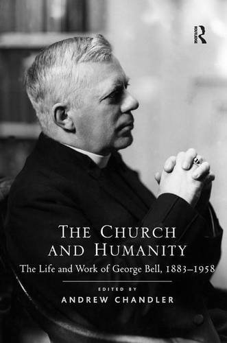 The Church and Humanity: The Life and Work of George Bell, 1883-1958 (Hardback): Dr. Andrew ...