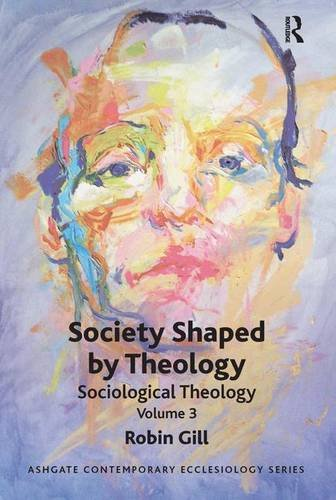 9781409426004: Society Shaped by Theology: Sociological Theology Volume 3 (Routledge Contemporary Ecclesiology)