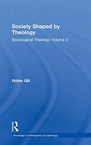 9781409426011: Society Shaped by Theology: Sociological Theology Volume 3 (Routledge Contemporary Ecclesiology)