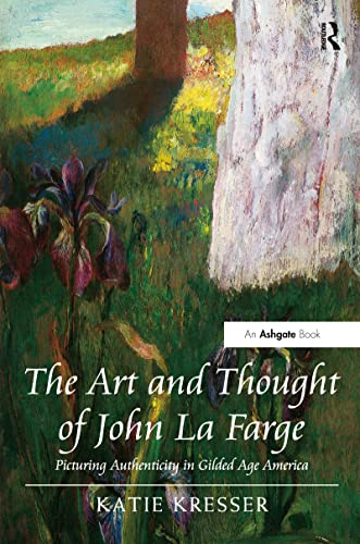 9781409426158: The Art and Thought of John La Farge: Picturing Authenticity in Gilded Age America