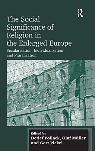 9781409426219: The Social Significance of Religion in the Enlarged Europe: Secularization, Individualization and Pluralization