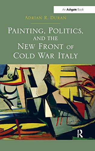 9781409426912: Painting, Politics, and the New Front of Cold War Italy