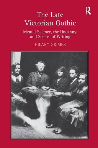 9781409427209: The Late Victorian Gothic: Mental Science, the Uncanny, and Scenes of Writing