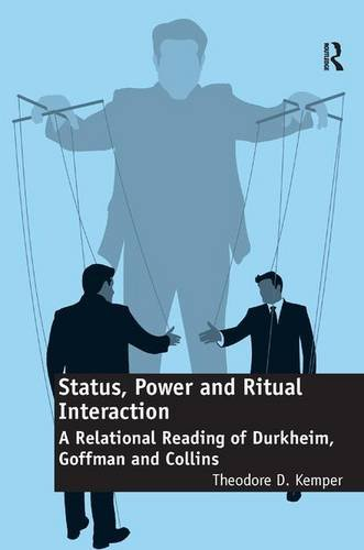 9781409427360: Status, Power and Ritual Interaction: A Relational Reading of Durkheim, Goffman and Collins