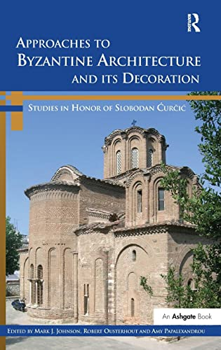 9781409427407: Approaches to Byzantine Architecture and its Decoration: Studies in Honor of Slobodan Curcic