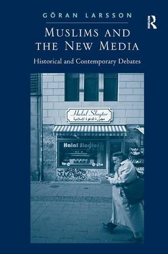 9781409427506: Muslims and the New Media: Historical and Contemporary Debates