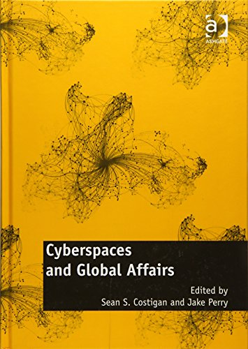 9781409427544: Cyberspaces and Global Affairs