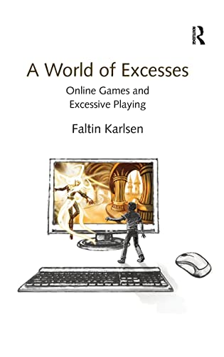 A World of Excesses: Online Games and Excessive Playing: Faltin Karlsen