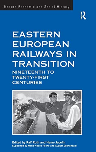 9781409427827: Eastern European Railways in Transition: Nineteenth to Twenty-first Centuries (Modern Economic and Social History)