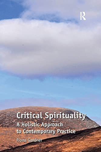 9781409427940: Critical Spirituality: A Holistic Approach to Contemporary Practice