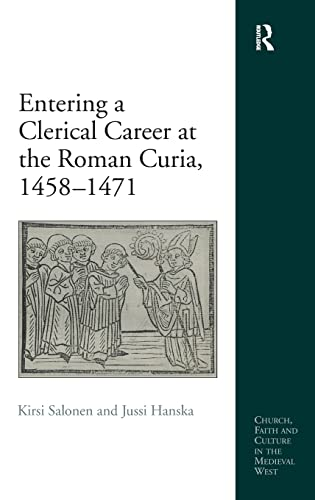 Entering a Clerical Career at the Roman Curia, 1458-1471 Church, Faith and Culture in the Medieval ...