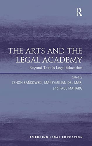 The Arts and the Legal Academy (Emerging Legal Education): Zenon Bankowski; Maksymilian Del Mar; ...