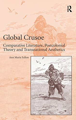 9781409429982: Global Crusoe: Comparative Literature, Postcolonial Theory and Transnational Aesthetics