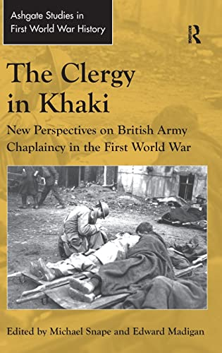 9781409430001: The Clergy in Khaki: New Perspectives on British Army Chaplaincy in the First World War (Routledge Studies in First World War History)