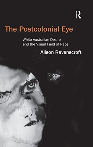 9781409430780: The Postcolonial Eye: White Australian Desire and the Visual Field of Race