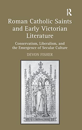 9781409431145: Roman Catholic Saints and Early Victorian Literature: Conservatism, Liberalism, and the Emergence of Secular Culture