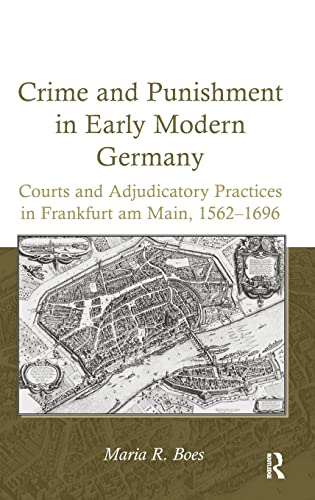 9781409431473: Crime and Punishment in Early Modern Germany: Courts and Adjudicatory Practices in Frankfurt am Main, 1562–1696