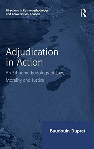 9781409431503: Adjudication in Action: An Ethnomethodology of Law, Morality and Justice (Directions in Ethnomethodology and Conversation Analysis)