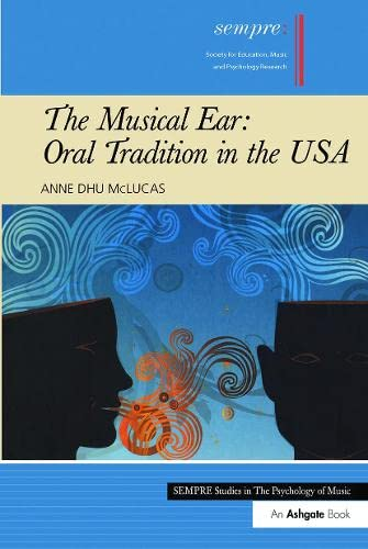 9781409432906: The Musical Ear: Oral Tradition in the USA (SEMPRE Studies in The Psychology of Music)