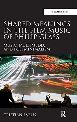 9781409433293: Shared Meanings in the Film Music of Philip Glass: Music, Multimedia and Postminimalism