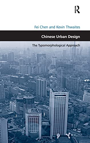 9781409433880: Chinese Urban Design: The Typomorphological Approach. by Fei Chen and Kevin Thwaites (Design and the Built Environment)