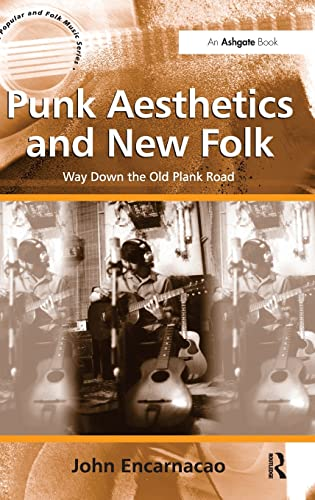 Punk Aesthetics and New Folk: Way Down the Old Plank Road. by John Encarnacao (Ashgate Popular and ...