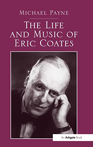 The Life and Music of Eric Coates (1409434087) by Payne, Michael