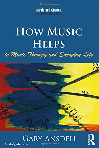 9781409434146: How Music Helps in Music Therapy and Everyday Life (Music and Change: Ecological Perspectives)