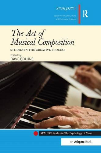 9781409434252: The Act of Musical Composition: Studies in the Creative Process (SEMPRE Studies in The Psychology of Music)