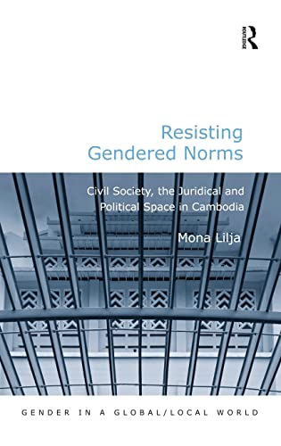 Resisting Gendered Norms: Civil Society, the Juridical and Political Space in Cambodia (Gender in a...