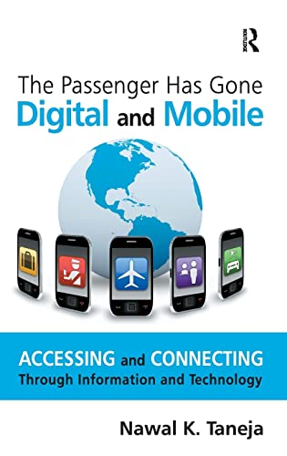 9781409435020: The Passenger Has Gone Digital and Mobile: Accessing and Connecting Through Information and Technology