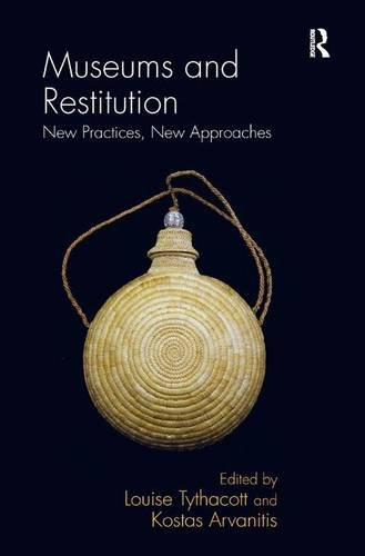 Museums and Restitution: Louise Tythacott; Kostas Arvanitis