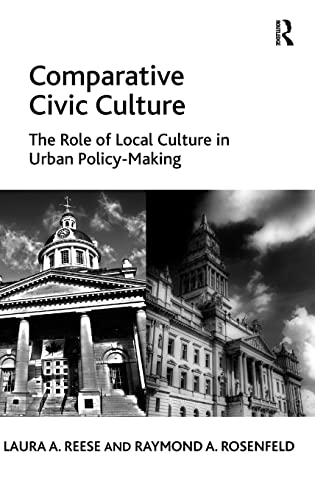 Comparative Civic Culture: The Role of Local Culture in Urban Policy-Making: Reese, Laura A., ...