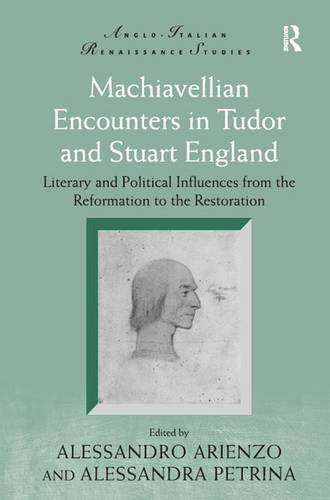 9781409436720: Machiavellian Encounters in Tudor and Stuart England: Literary and Political Influences from the Reformation to the Restoration