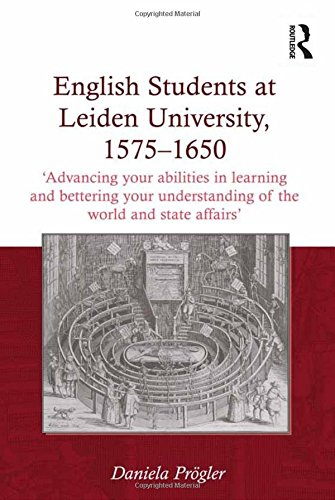 9781409437123: English Students at Leiden University, 1575-1650: 'Advancing your abilities in learning and bettering your understanding of the world and state affairs'