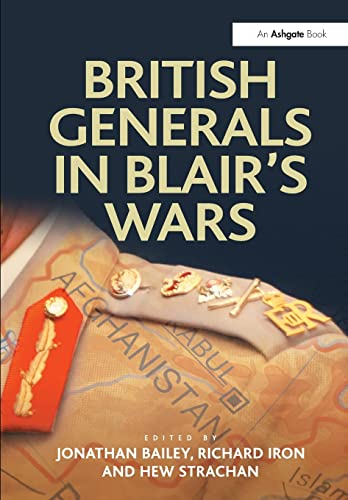 9781409437369: British Generals in Blair's Wars (Military Strategy and Operational Art)