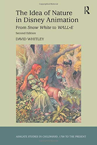 9781409437499: The Idea of Nature in Disney Animation: From Snow White to WALL-E (Studies in Childhood, 1700 to the Present)