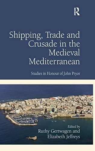 9781409437536: Shipping, Trade and Crusade in the Medieval Mediterranean: Studies in Honour of John Pryor